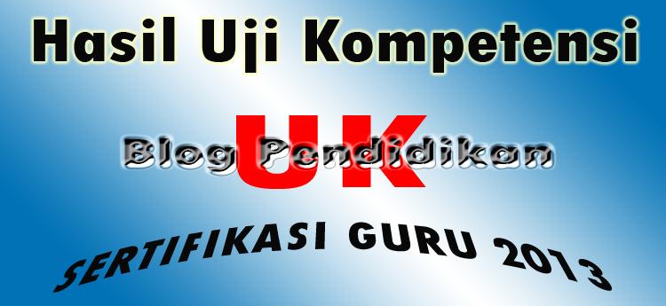 blogspot com 2013 06 hasil uka sertifikasi guru 2013 html