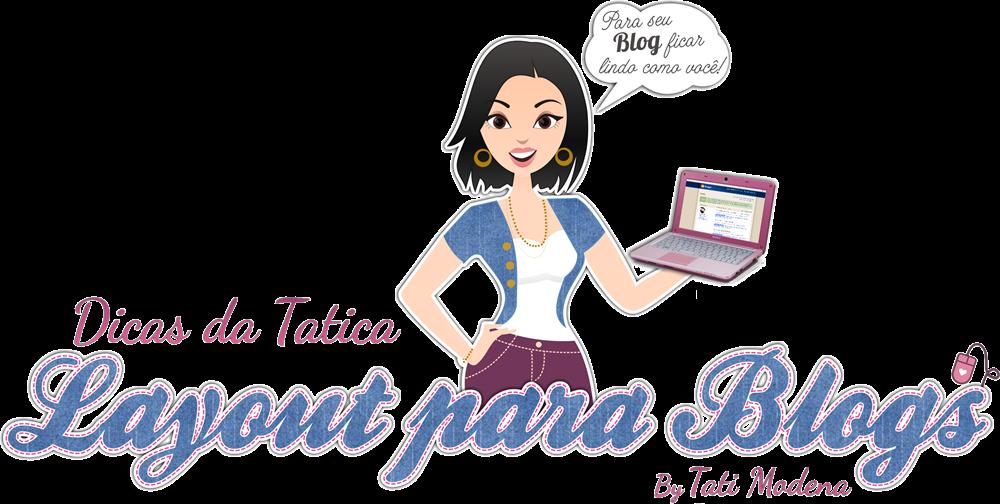 Dicas da Tatica - Layout para Blogs