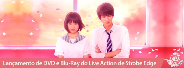Lançamento de DVD e Blu-Ray do Live Action do shoujo Strobe Edge