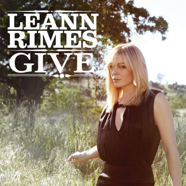 LeAnn Rimes - Give Lyrics | Lyrics Like