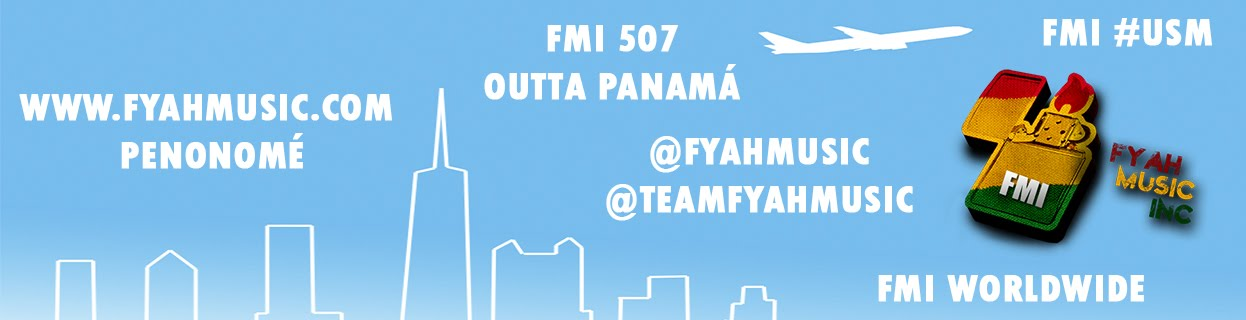 FYAH MUSIC DOT COM 2013 OUTTA PANAMÁ NUEVA TEMPORADA 2013 IS COOMING FMIUSMFYAHDRAS FMI UNIVERSAL 