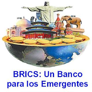 BRICS: Un Banco  para los Emergentes