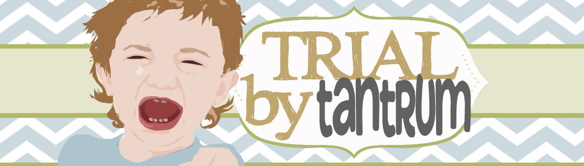Trial By Tantrum
