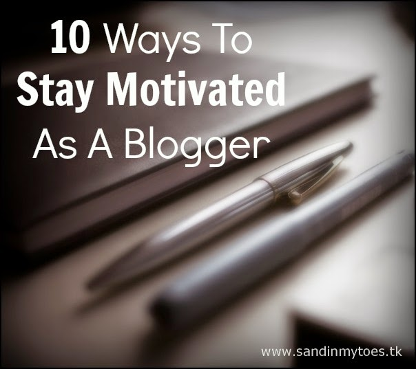 Ten ways to stay motivated as a blogger