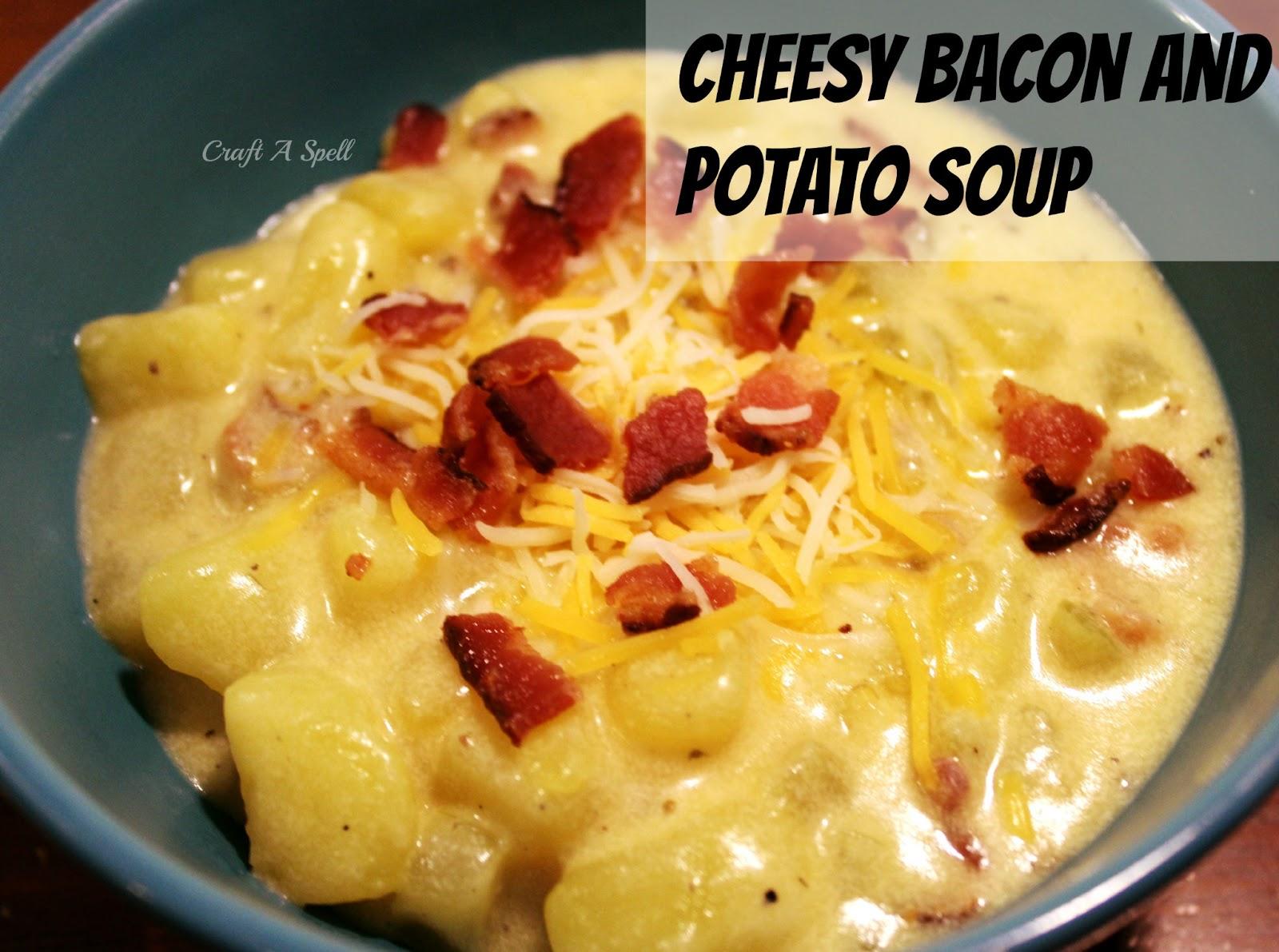 Craft A Spell: Cheesy Bacon and Potato Soup
