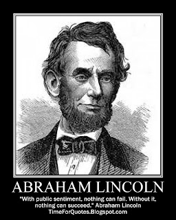 """With public sentiment, nothing can fail. Without it, nothing can succeed."" Abraham Lincoln Quotes"