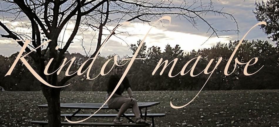 Kindof  Maybe