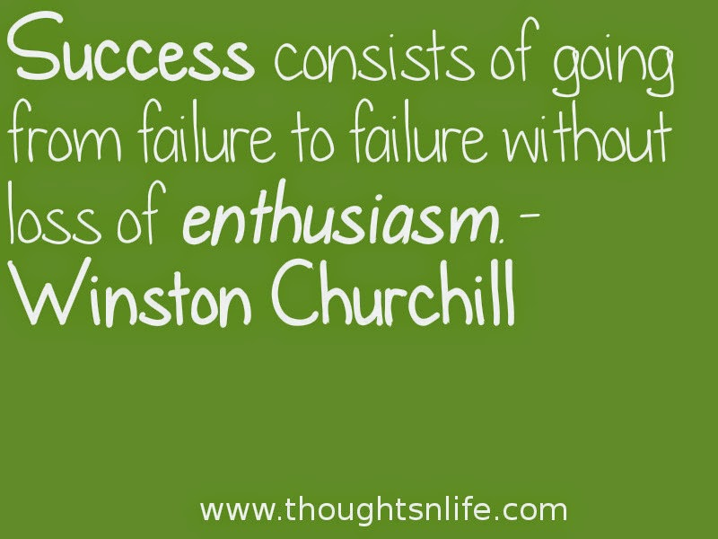 Thoughtsnlife: Success consists of going from failure to failure without loss of enthusiasm. - Winston Churchill