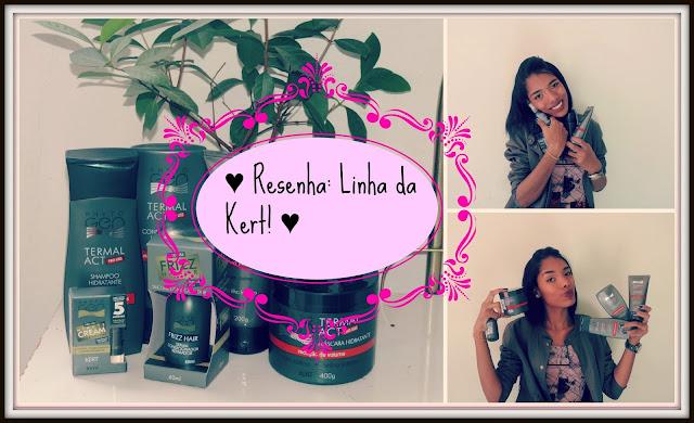 ♥ Resenha: Linha da Kert! ♥