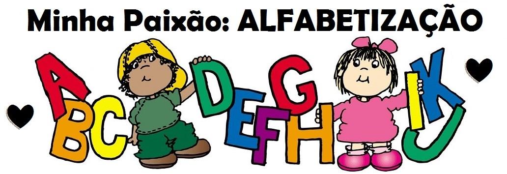 **♥***♥**    MINHA PAIXÃO: ALFABETIZAÇÃO   **♥***♥**