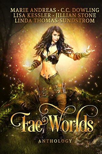 Fae Worlds by Linda Thomas-Sundstrom, Jillian Stone, Lisa Kessler, Marie Andreas, C.C. Dowlin (PNR)