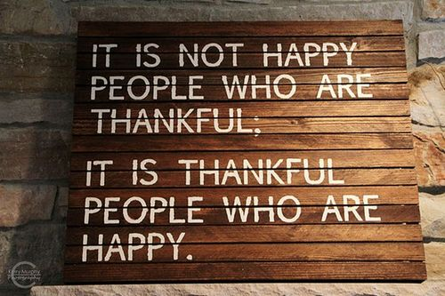 It Is Not Happy People Who Are Thankful - It Is Thankful People Who Are Happy