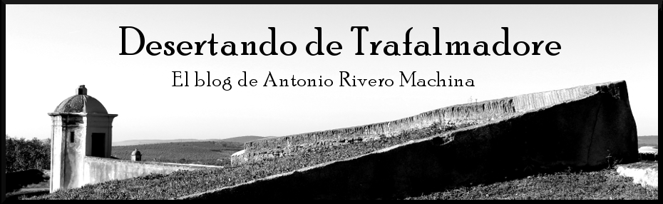 Desertando de Trafalmadore - El blog de Antonio Rivero Machina