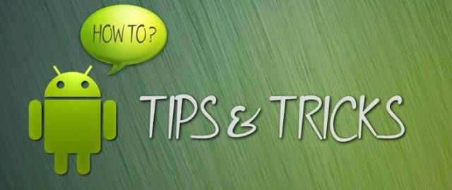 Tips dan Trik Sederhana di Android