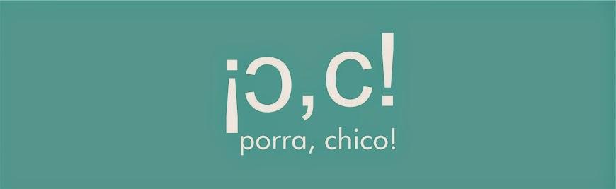 Porra,  Chico!