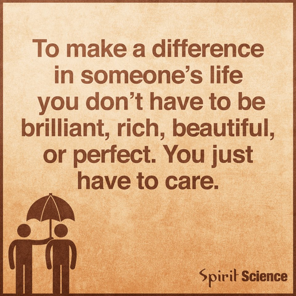 Spiritual Quotes About Life To Make A Difference In Someone's Life You Don't Have To Be