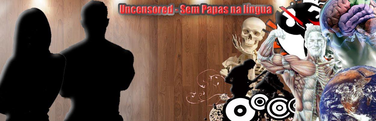 Uncensored - Sem papas na língua