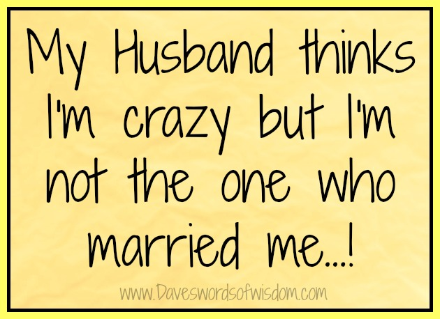 My husband thinks i m crazy but im not the one who married me