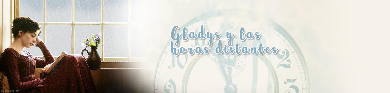 ★ Gladys y las horas distantes ★ (Blog literario)