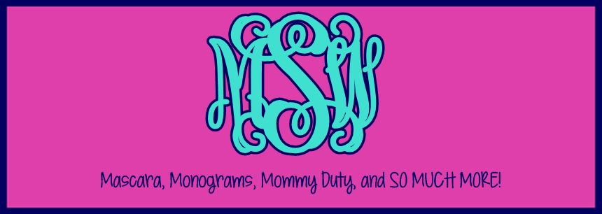 Mascara, Monograms, Mommy Duty, and More