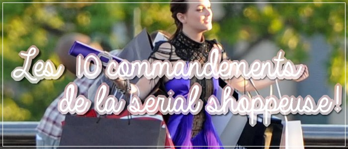 http://grainesdeblogueuses.blogspot.fr/2015/06/10-commandements-serial-shoppeuse.html