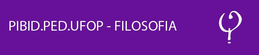PIBID.PED.UFOP - FILOSOFIA