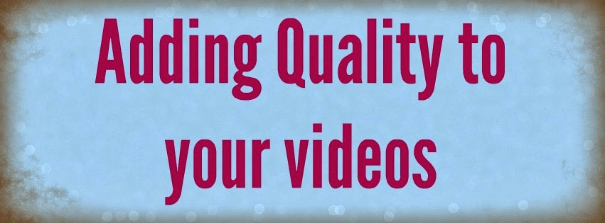 Adding Quality to your videos