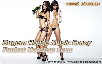 Dugem House Music Crazy Funkot Nonstop 2013