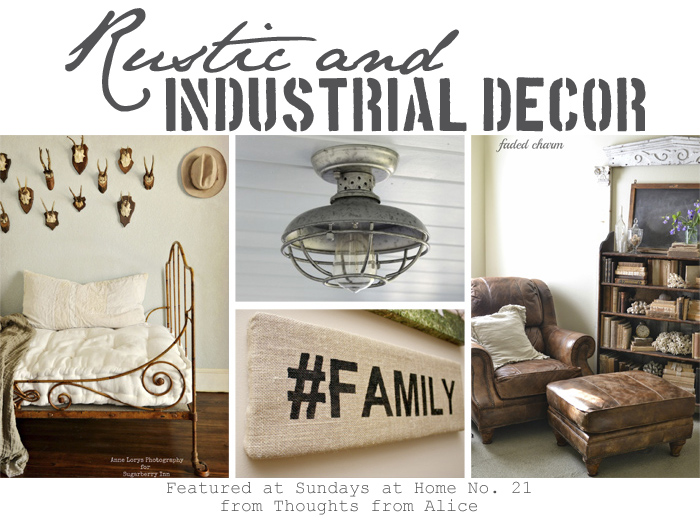 Rustic And Industrial Decor {Sundays At Home No. 21 Link Party U0026 Features}