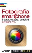 Fotografia smartphone. Scatta, elabora, condividi - eBook