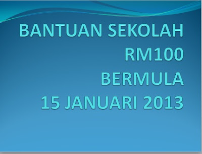 Bantuan Sekolah RM100 Mula Diberi Pada 15 Januari 2013