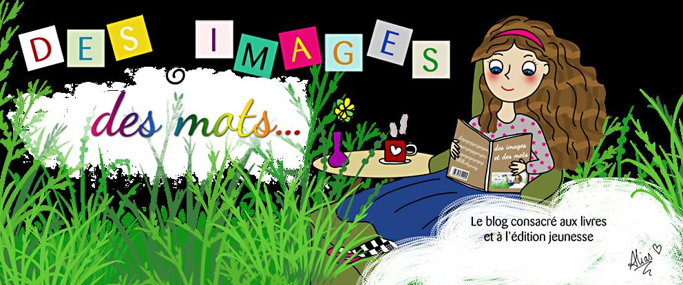 Des images et des mots, le blog consacré aux livres et à l'édition jeunesse.