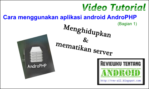 Video Tutorial - Cara menggunakan aplikasi android AndroPHP (1 - menghidupkan dan mematikan server)