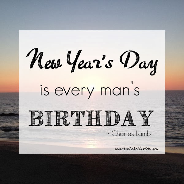 """New Year's Day is every man's birthday"" - Charles Lamb"