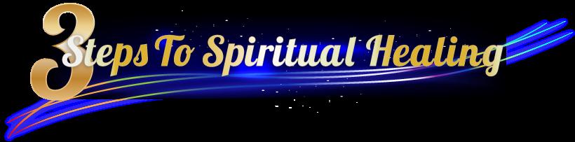 3 Steps To Spiritual Healing
