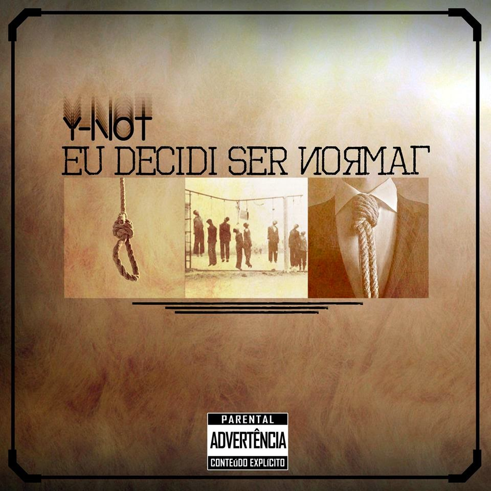 Y-NOT_Eu Decidi Ser Normal (Novo Album)‏