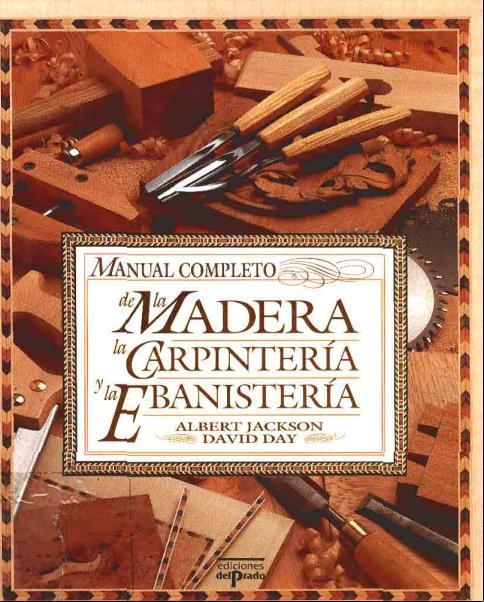 Todos podemos ser maestros manual completo de la madera for Carpinteria en madera
