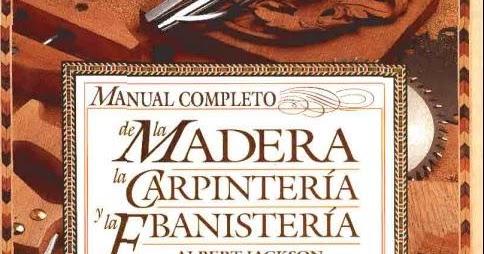 Todos Podemos Ser Maestros Manual Completo De La Madera