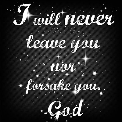 I will never leave you nor forsake you - God