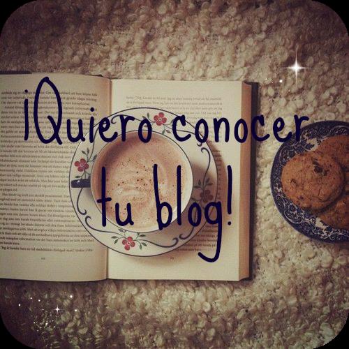 ¡Quiero conocer tu blog!