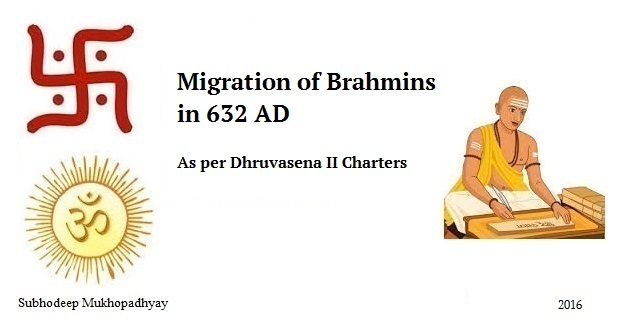 migration of Brahmins as per Dhruvasena II Charters issued in 632 AD