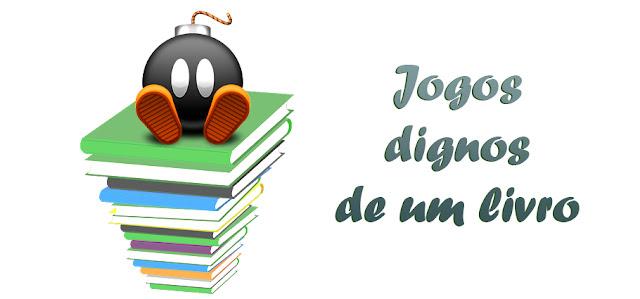Projeto Escolhendo Livros: Jogos Dignos de Um Livro: \