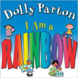I am a Rainbow by: Dolly Parton