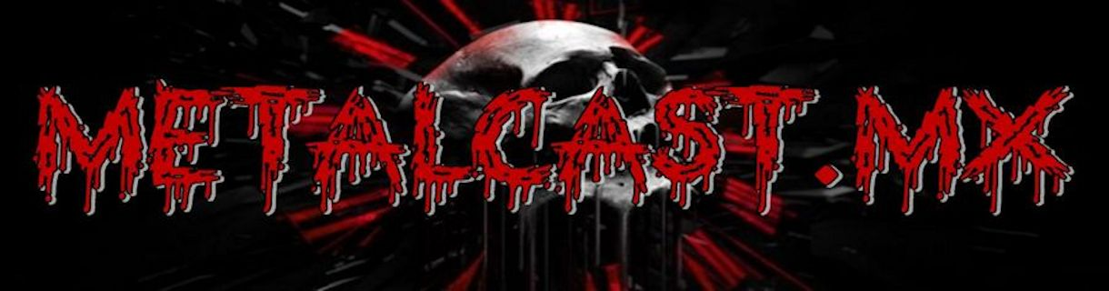 MetalCAST.mx (El Podcast De Metal)
