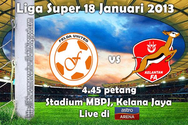 Live Streaming Felda United vs Kelantan 18 Januari 2013 - Liga Super 2013