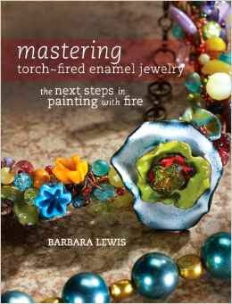 Mastering Torch-Fired Enamel Jewelry: The Next Steps in Painting with Fire