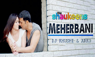 THE SHAUKEENS - MEHERBANI DJ KHUSHI & ARKO MIX
