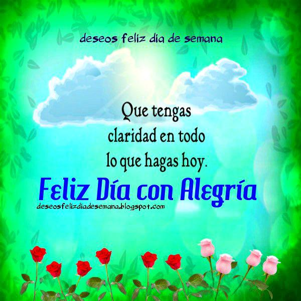 Feliz Día con Alegría Buenos deseos para ti. Imágenes cristianas con frases de aliento por mery bracho.