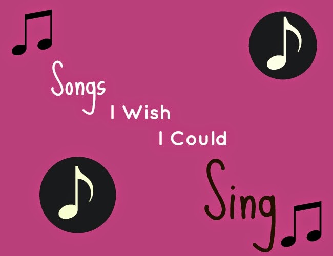 Songs I Wish I Could Sing