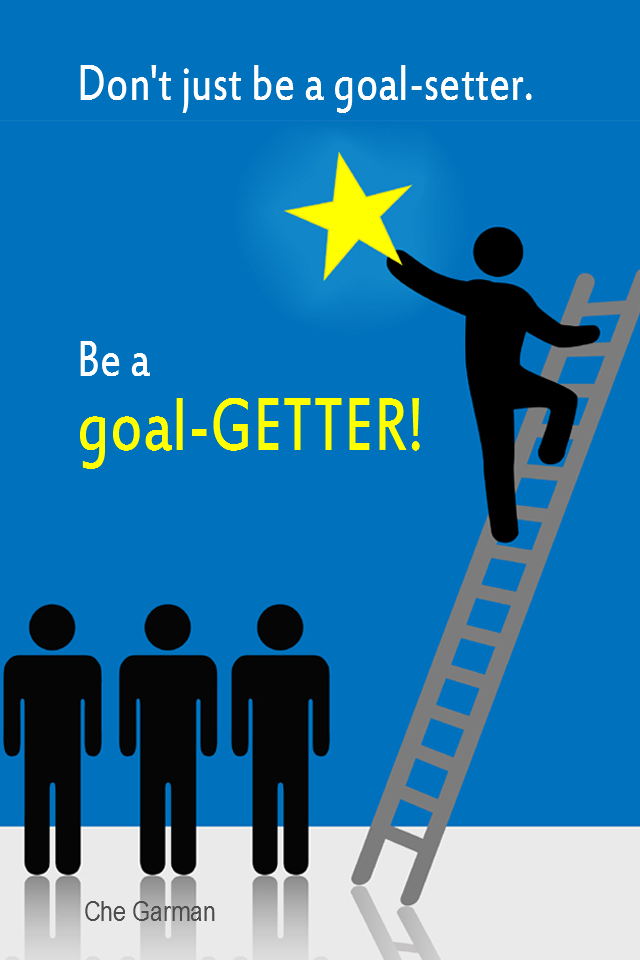 visual quote - image quotation for GOALS - Don't just be a goal-setter. Be a goal-GETTER! - Che Garman